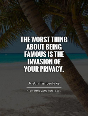 ... about being famous is the invasion of your privacy Picture Quote #1