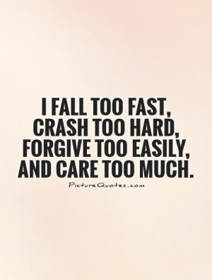 ... too-fast-crash-too-hard-forgive-too-easily-and-care-too-much-quote-1