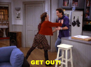 Seinfeld quote - Elaine: 'Get Out' (her signature response and push)