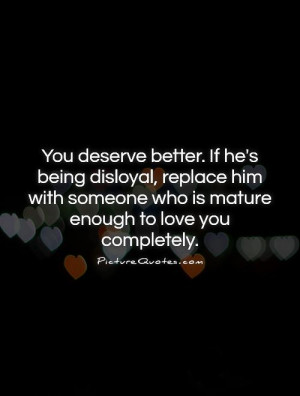You deserve better. If he's being disloyal, replace him with someone ...