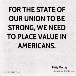 Patty Murray - For the state of our union to be strong, we need to ...