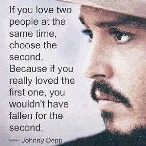 you love two people at the same time choose the second because if you ...
