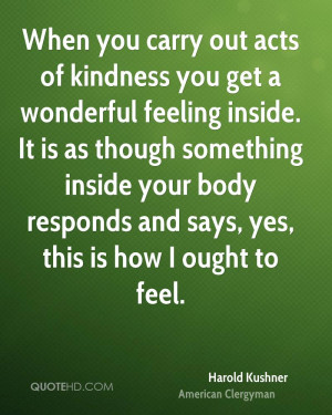 When you carry out acts of kindness you get a wonderful feeling inside ...