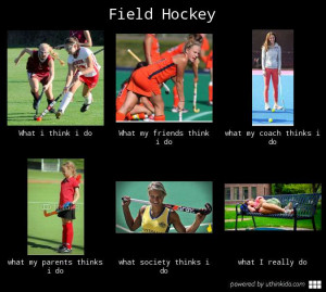 Field hockey - What people think I do, What I really do