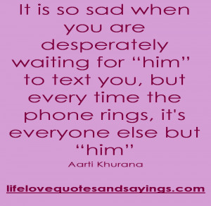 """It is so sad when you are desperately waiting for """"him"""" to text ..."""