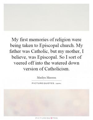 My first memories of religion were being taken to Episcopal church. My ...