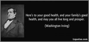 ... health, and may you all live long and prosper. - Washington Irving