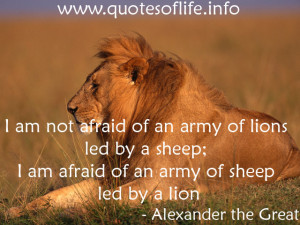 ... lions led by a sheep; I am afraid of an army of sheep led by a lion