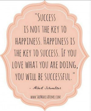 not the key to happiness. Happiness is the key to success. If you love ...