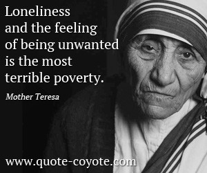 Loneliness quotes - Loneliness and the feeling of being unwanted is ...