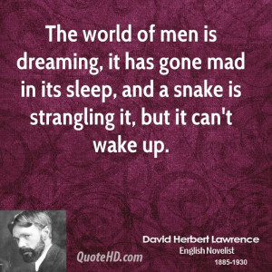 The world of men is dreaming, it has gone mad in its sleep, and a ...