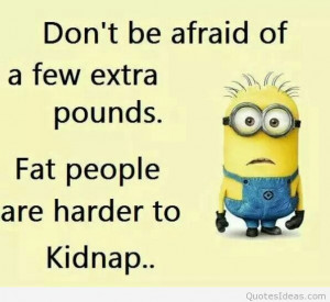 Funny fat people minion quote photo