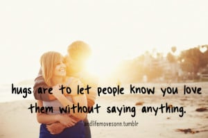 Hugs Are To Let People Know You Love Them Without Saying Anything