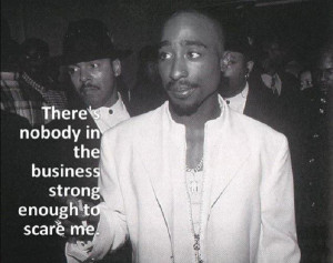 Quote on show business by the late great Tupac Shakur.