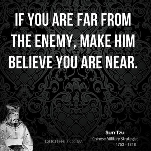 sun-tzu-sun-tzu-if-you-are-far-from-the-enemy-make-him-believe-you-are ...