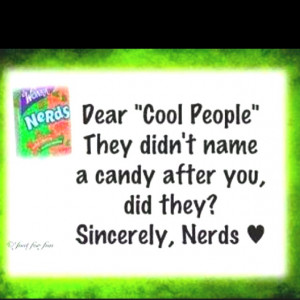 Nerd Quotes and Sayings http://pinterest.com/pin/106819822384765589/