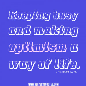 Keeping busy and making optimism a way of life quotes