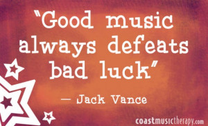 Good music always defeats bad luck. - Jack Vance | Coast Music Therapy ...