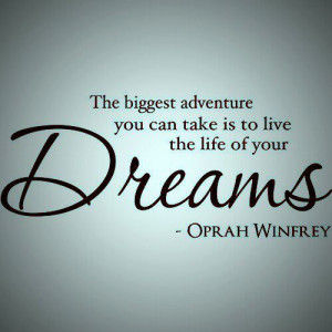 ... Biggest Adventure You Can Take is To Live The Life Of Your Dreams