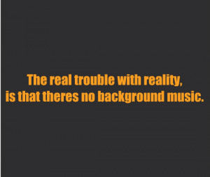funny, girl, love, music, photography, quotes, reality, text, true ...