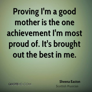 Proving I'm a good mother is the one achievement I'm most proud of. It ...