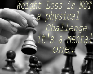 Life Quote – Weight loss is not a physical challenge, it's a ...