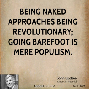 john updike quotes being naked approaches being revolutionary going ...