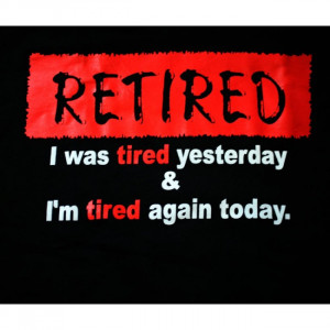 retired i was tired yesterday & i'm tired again today - Funny Mexican ...