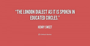 The London dialect as it is spoken in educated circles.