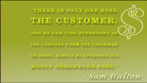 There is only one boss: the customer. And he can fire everybody in the ...