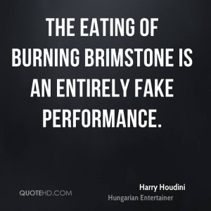 The eating of burning brimstone is an entirely fake performance.