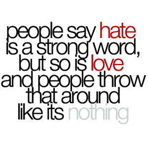 People say hate is a strong word