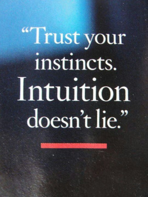 Intuition never lies. It will save you every time!