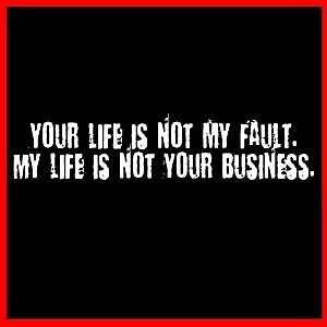 Life Not Yours Don Worry About