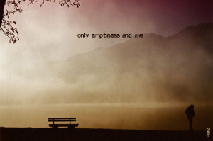 empty emptiness sad sadness Sadness Quotes lonely loneliness alone