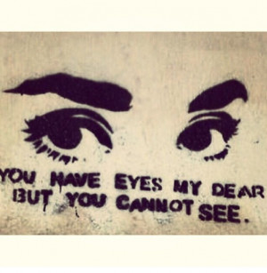 Open your eyes, my dear