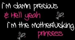 Hell yah... I'm the motherfuckin princess ;)