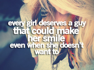 Every girl deserves a guy that could make her smile even when she ...
