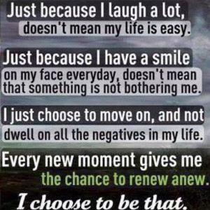 Just because I laugh a lot, doesn't mean my life is easy.
