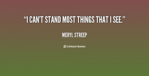 quote-Meryl-Streep-i-cant-stand-most-things-that-i-5920.png