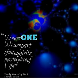 Quotes Picture: we are one we are part of an equisite masterpiece of ...