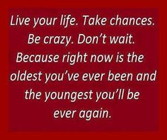 No time like the present...seize the day! More