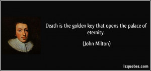 Death is the golden key that opens the palace of eternity. - John ...