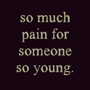 So Much Pain For Someone So Young – Life Quote
