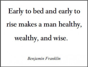 Early to bed and early to rise makes a man healthy, wealthy, and wise ...