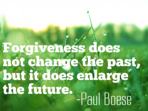 ... Quote on Forgiveness : Forgiveness does not change the past