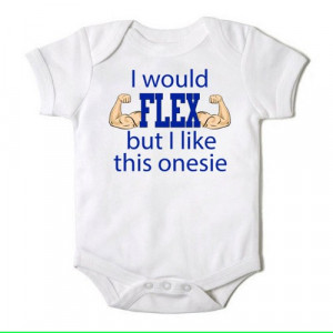would Flex But I Like This Onesie Funny Onesie