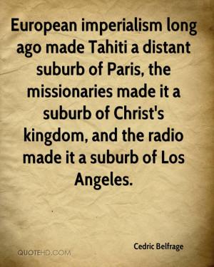 European imperialism long ago made Tahiti a distant suburb of Paris ...