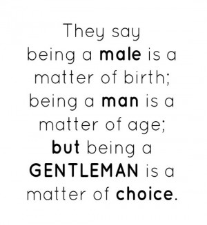 They say being a male is a matter of birth; being a man is a matter of ...
