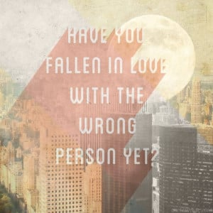 Have You Fallen In Love With The Wrong Person Yet.
